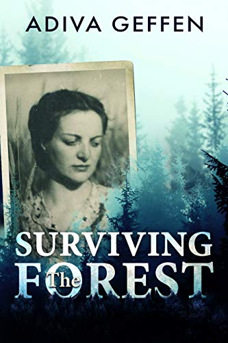 Surviving The Forest:  A WW2 Historical Novel, Based on a True Story of a Jewish Holocaust Survivor by [Geffen, Adiva]