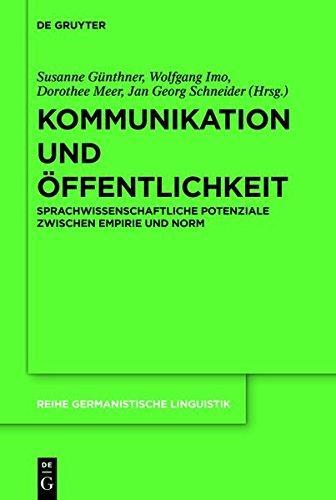 Kommunikation Und Offentlichkeit: Sprachwissenschaftliche Potenziale Zwischen Empirie Und Norm (Reihe Germanistische Linguistik) (German Edition)