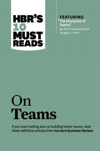 HBR's 10 Must Reads on Teams (with featured article 'The Discipline of Teams,' by Jon R. Katzenbach and Douglas K. Smith)