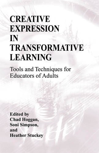Creative Expression in Transformative Learning: Tools and Techniques for Educators of Adults