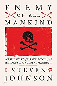 Enemy of All Mankind: A True Story of Piracy, Power, and History's First Global Man