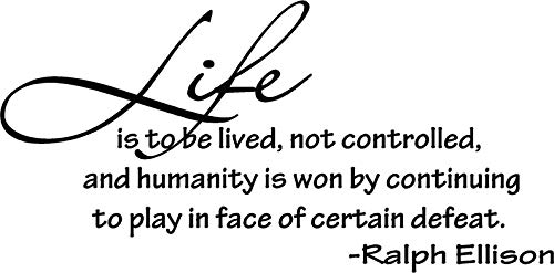 (BYRON HOYLE 32x16 Life is to be Lived, not Controlled and Humanity is Won by continuing to Play in face of Certain Defeat. Ralph Ellison Vinyl Wall Lettering)