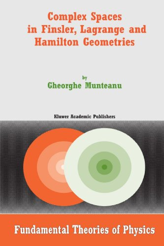 Complex Spaces in Finsler, Lagrange and Hamilton Geometries (Fundamental Theories of Physics)