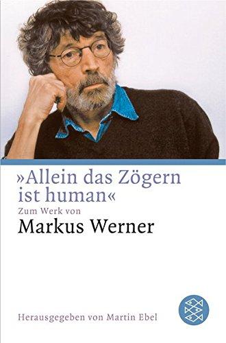 »Allein das Zögern ist human«: Zum Werk von Markus Werner