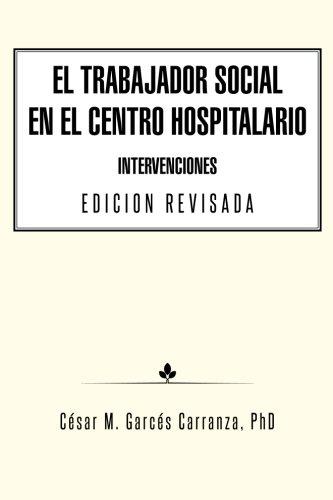 El Trabajador Social en el Centro Hospitalario Intervenciones Edicion Revisada (Spanish Edition) [Cesar M. Garces Carranza] (Tapa Blanda)
