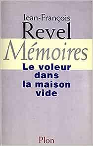 Memoires Le Voleur Dans La Maison Vide French Edition Revel Jean Francois 9782259180221 Amazon Com Books