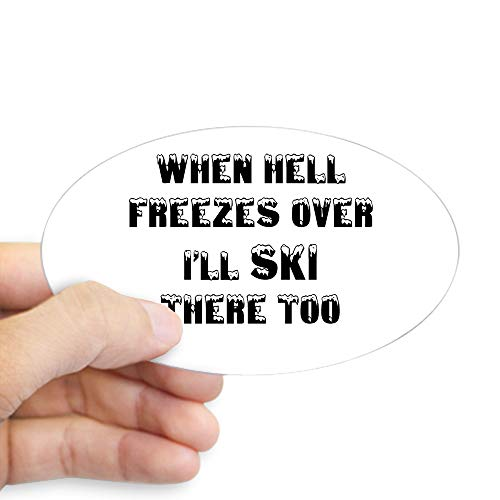 CafePress When Hell Freezes Over Ill Ski There Too Black Oval Bumper Sticker, Euro Oval Car - Hell Ice Freezes