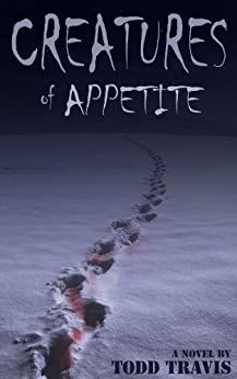 CREATURES OF APPETITE (Emma Kane / Jacob Thorne Book 1) by [Travis, Todd]