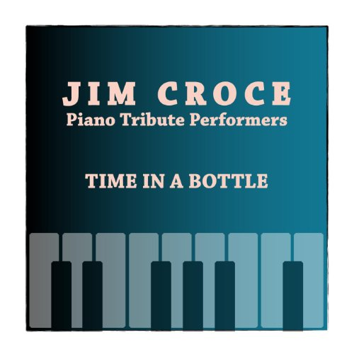 Time In a Bottle - Piano - A Bottle In Croce Time Jim