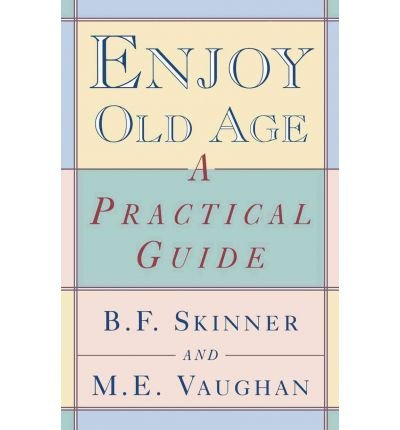 [( Enjoy Old Age )] [by: B. F. Skinner] [Sep-1997]