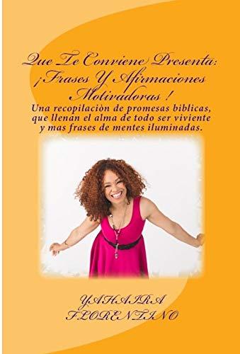 Que Te Conviene Presenta: ¡Frases Y Afirmaciones Motivadoras !: Una  recopilación de promesas bíblicas que llenan el alma de todo ser viviente y