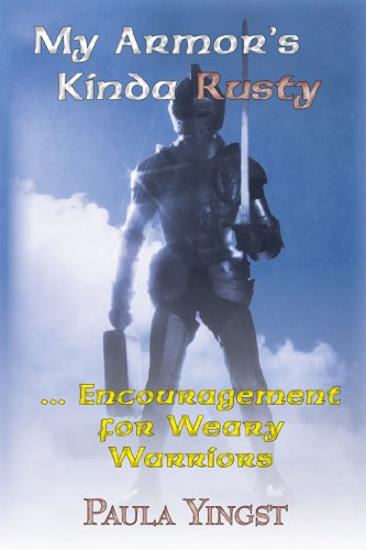 My Armor's Kinda Rusty ... Encouragement for Weary Warriors by [Yingst, Paula Meiners]