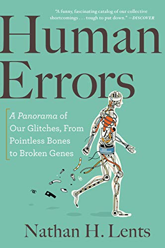 Human Errors: A Panorama of Our Glitches, from Pointless Bones to Broken Genes por Nathan H. Lents