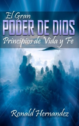 El Gran Poder de Dios: Principios de Vida y Fe (Spanish Edition) [Ronald Hernandez] (Tapa Blanda)