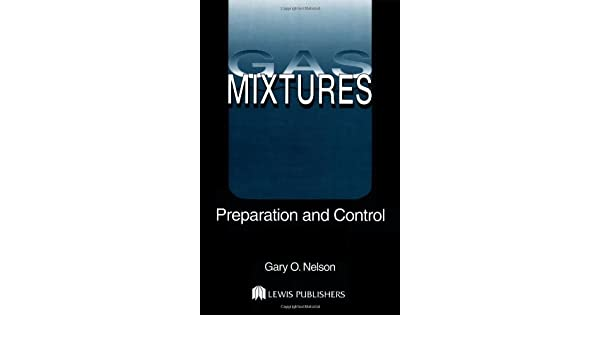 Gas Mixtures: Preparation and Control: Gary Nelson: 9780873712989 ...