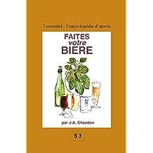 Faites votre bière: Pour les amateurs du fait maison ! (L'essentiel : l'encyclopédie d'Utovie t. 2) (French Edition)