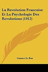 La Revolution Francaise Et La Psychologie Des Revolutions (1912)