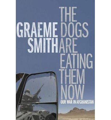 Read Online [(The Dogs are Eating Them Now: Our War in Afghanistan)] [Author: Graeme Smith] published on (November, 2013) pdf