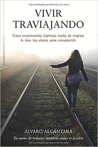 Vivir traviajando: Descubre las claves para trabajar y viajar al mismo tiempo (Spanish Edition): Álvaro Alcántara: 9788409075706: Amazon.com: Books