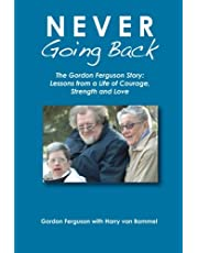 Never Going Back: The Gordon Ferguson Story: Lessons from a Life of Courage, Strength and Love