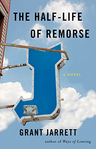 The Half-Life of Remorse: A Novel