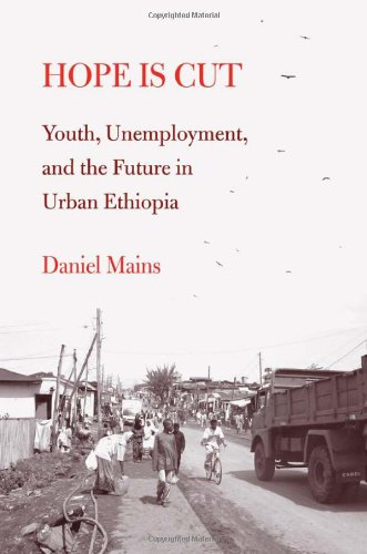Download Hope Is Cut: Youth, Unemployment, and the Future in Urban Ethiopia (Global Youth) pdf