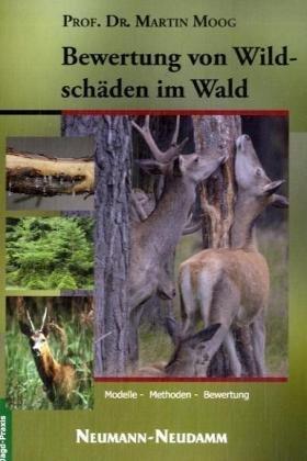 Bewertung von Wildschäden im Wald: Modelle - Methoden - Bewertung