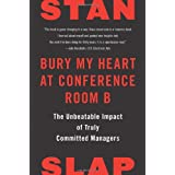 Bury My Heart at Conference Room B: The Unbeatable Impact of Truly Committed Managers ~ Stan Slap