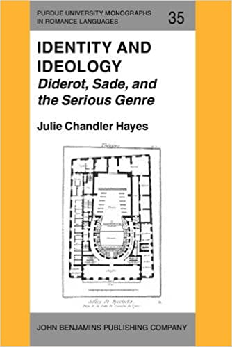 Identity and Ideology: Diderot, Sade, and the Serious Genre (Purdue University Monographs in Romance Languages)