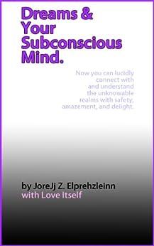 Dreams and Your Subconscious Mind by [Elprehzleinn, JoreJj Z.]