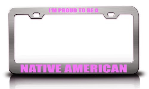 License Plate Covers I'm Proud to Be A Native American Nationality Country Metal License Plate Frame Tag Holder Chrome
