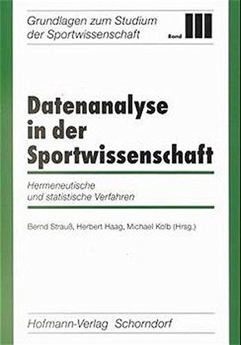 Datenanalyse in der Sportwissenschaft: Hermeneutische und statistische Verfahren (Grundlagen zum Studium der Sportwissenschaft)