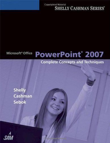 Download Microsoft Office PowerPoint 2007: Complete Concepts and Techniques (Sam 2007 Compatible Products) by Shelly, Gary B., Cashman, Thomas J., Sebok, Susan L. (2007) Paperback PDF