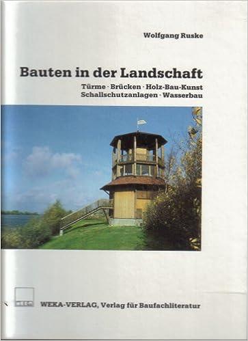 Bauten In Der Landschaft Turme Brucken Holz Bau Kunst