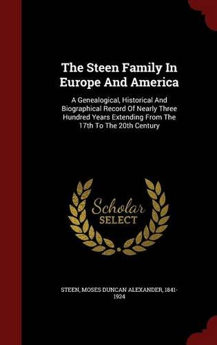 Download The Steen Family In Europe And America: A Genealogical, Historical And Biographical Record Of Nearly Three Hundred Years Extending From The 17th To The 20th Century ebook
