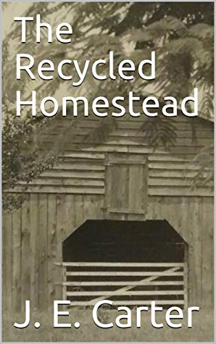 The Recycled Homestead by [Carter, J. E. ]