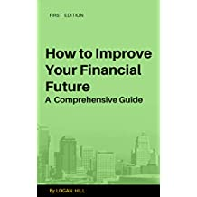 How to Improve Your Financial Future: A Comprehensive Guide (Finance Building 101)