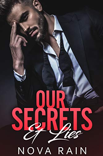 Our Secrets & Lies: An Alpha Billionaire Bad Boy Romance (Billionaires In Dark Suits Book 1) by [Rain, Nova]