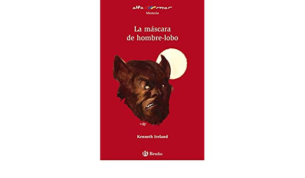 La máscara de hombre-lobo Castellano - A Partir De 12 Años - Altamar: Amazon.es: Kenneth Ireland, J. R. Alonso, Ámalia Bermejo, Félix Marcos: Libros