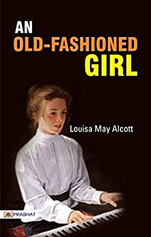 An Old-Fashioned Girl by [Louisa May Alcott]
