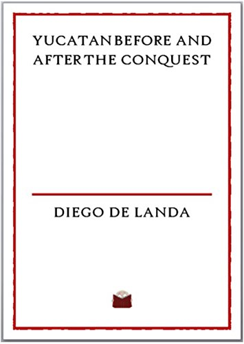 Yucatan Before and After the Conquest (Illustrated Edition)