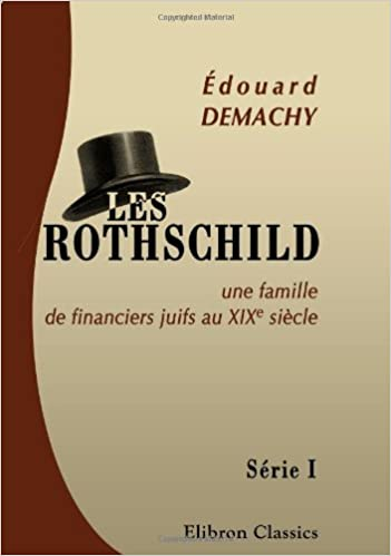 Téléchargement Les Rothschild, une famille de financiers juifs au XIXe siècle: Série 1: L'origine des milliards. L'ancêtre. Waterloo. La Bourse de Longres. Nathan Mayer de Rothschild et sa descendance. 3-e édition epub, pdf