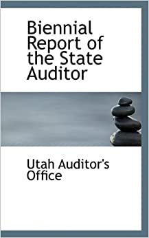 Biennial Report of the State Auditor by Utah Auditor's Office (2009-05-20)