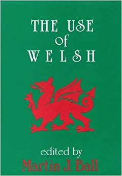The Use of Welsh: A Contribution to Sociolinguistics (Multilingual Matters)