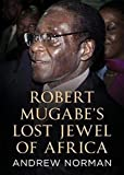Robert Mugabe's Lost Jewel of Africa