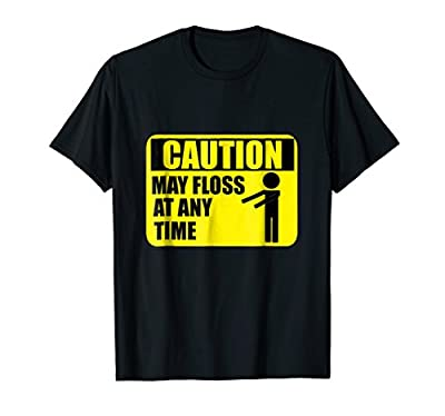 Floss Dance Caution May Floss At Any Time Funny Tshirt Gift
