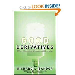 Good Derivatives: A Story of Financial and Environmental Innovation Richard L. Sandor and Ronald Coase