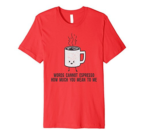 Funny Shirt Words Cannot Espresso How Much You Mean To - Bean Ray