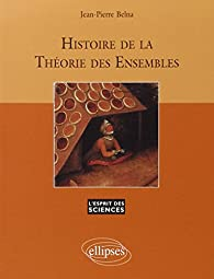 Histoire de la théorie des ensembles par Jean-Pierre Belna