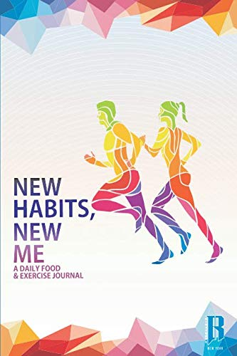 New Habits, New Me - A Daily Food And Exercise Journal: Designed by Fitness Experts to Help You Live Your Healthiest Life, Track Your Goals, Workout, Weight Loss, Bodybuilding, and Health